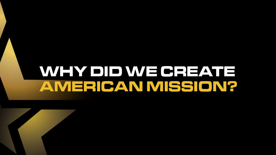Why did we create American Mission?